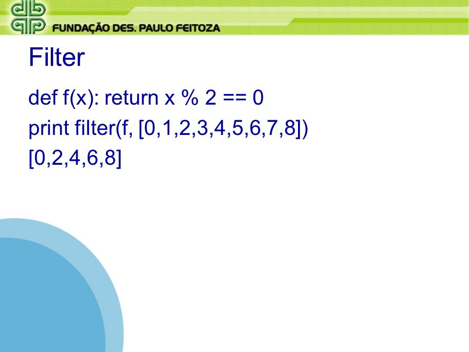 Filter def f(x): return x % 2 == 0