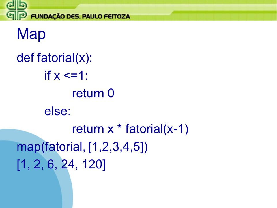 Map def fatorial(x): if x <=1: return 0 else: