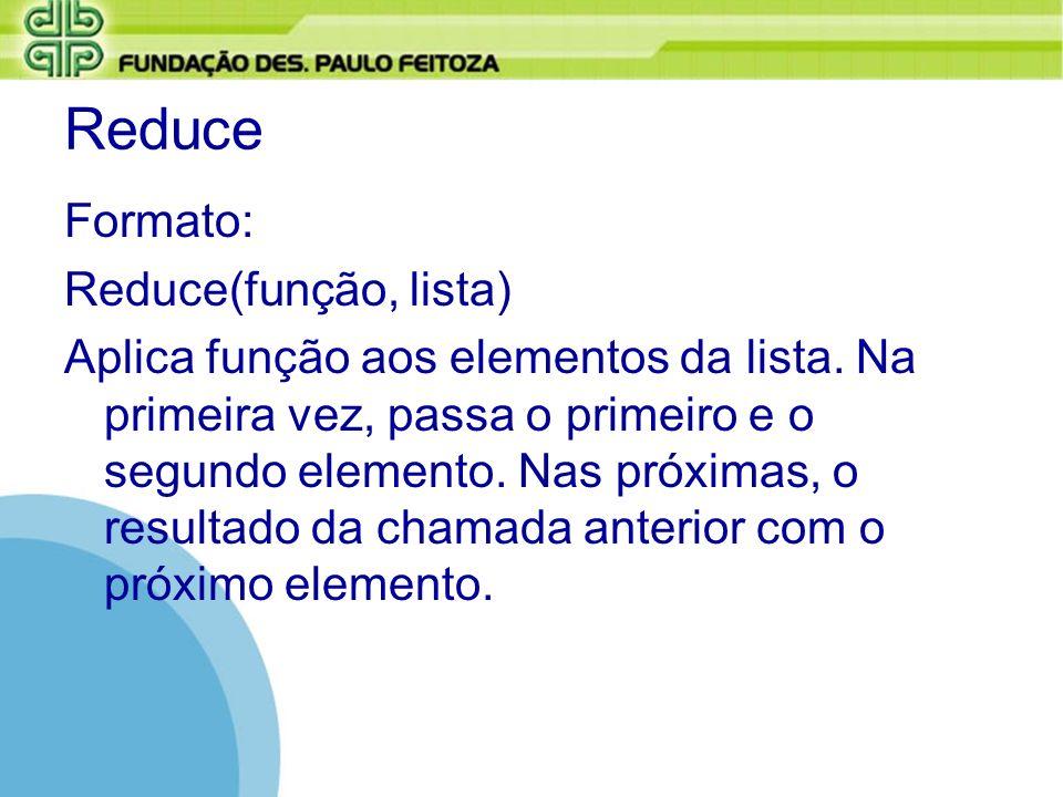 Reduce Formato: Reduce(função, lista)