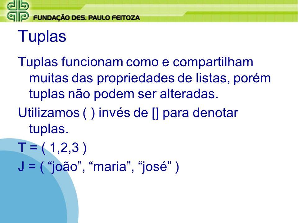 Tuplas Tuplas funcionam como e compartilham muitas das propriedades de listas, porém tuplas não podem ser alteradas.