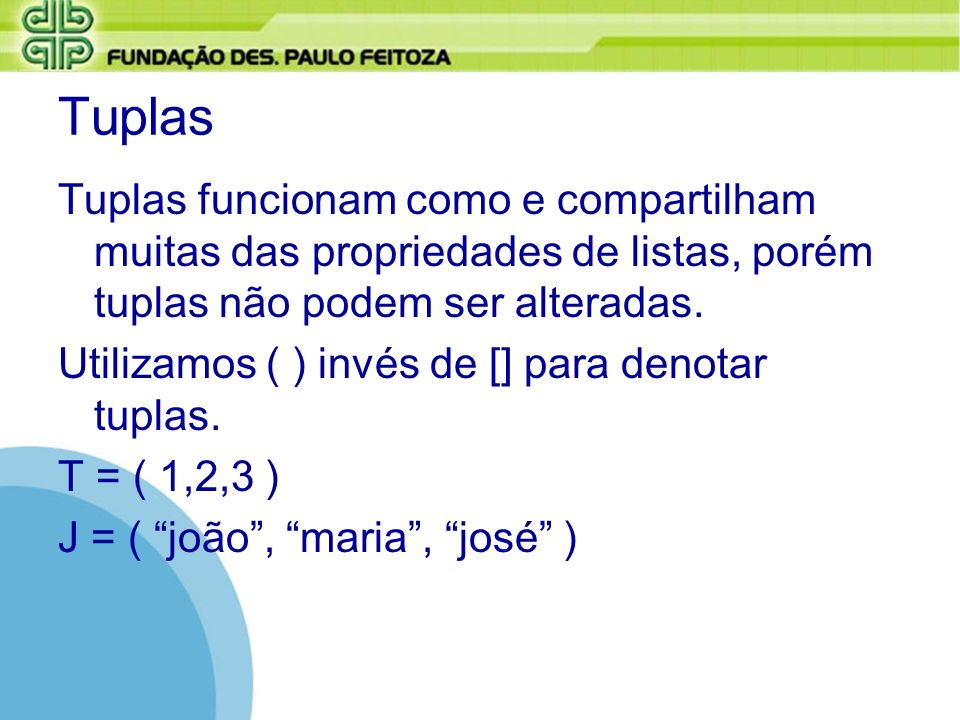 TuplasTuplas funcionam como e compartilham muitas das propriedades de listas, porém tuplas não podem ser alteradas.