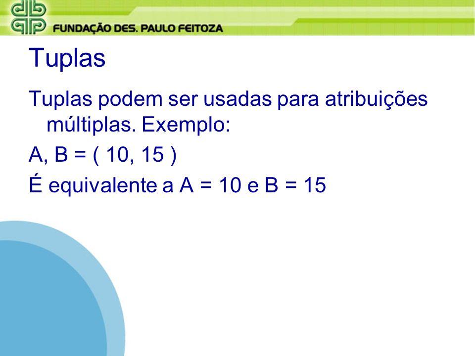 Tuplas Tuplas podem ser usadas para atribuições múltiplas. Exemplo: