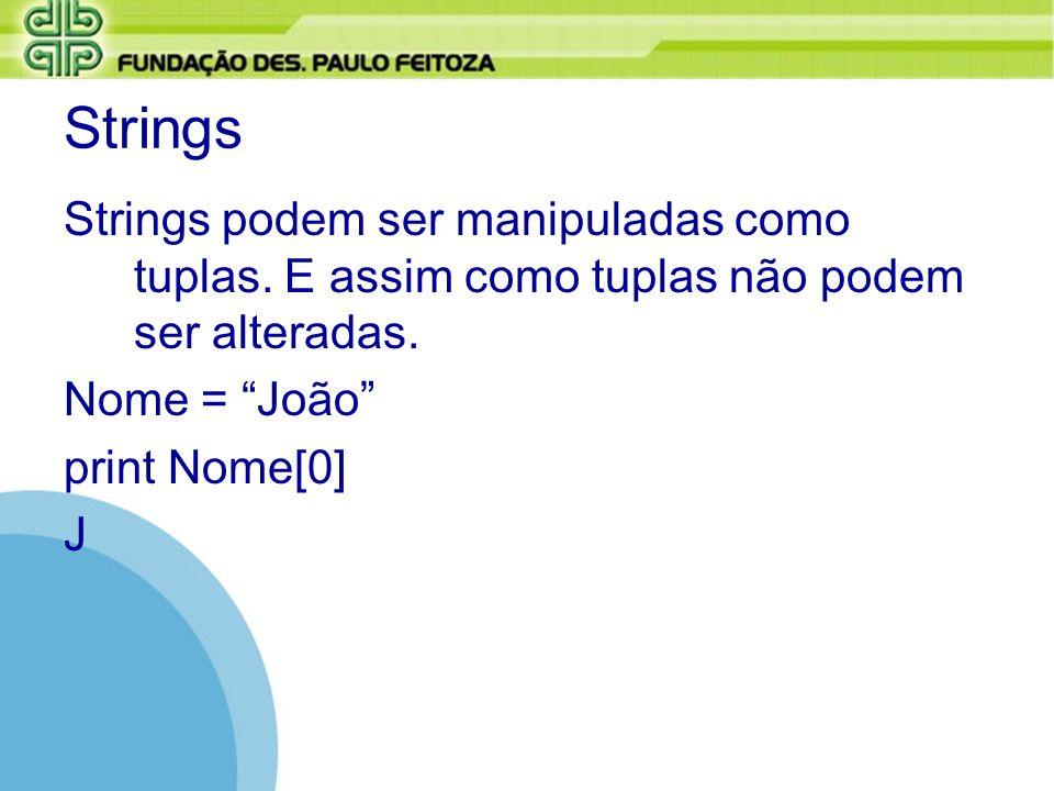 StringsStrings podem ser manipuladas como tuplas. E assim como tuplas não podem ser alteradas. Nome = João
