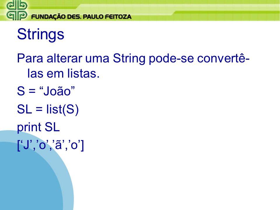 Strings Para alterar uma String pode-se convertê-las em listas.