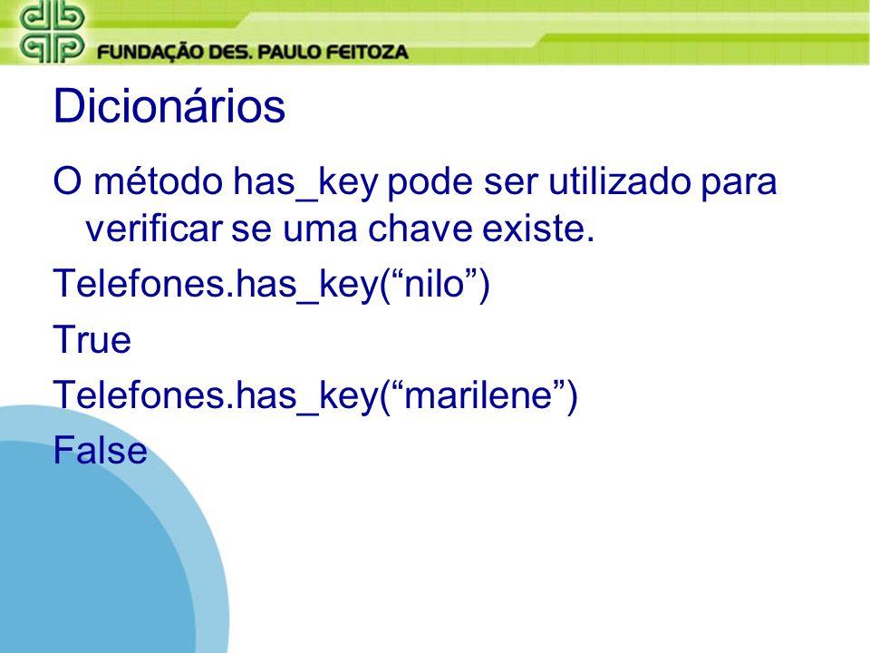 Dicionários O método has_key pode ser utilizado para verificar se uma chave existe. Telefones.has_key( nilo )