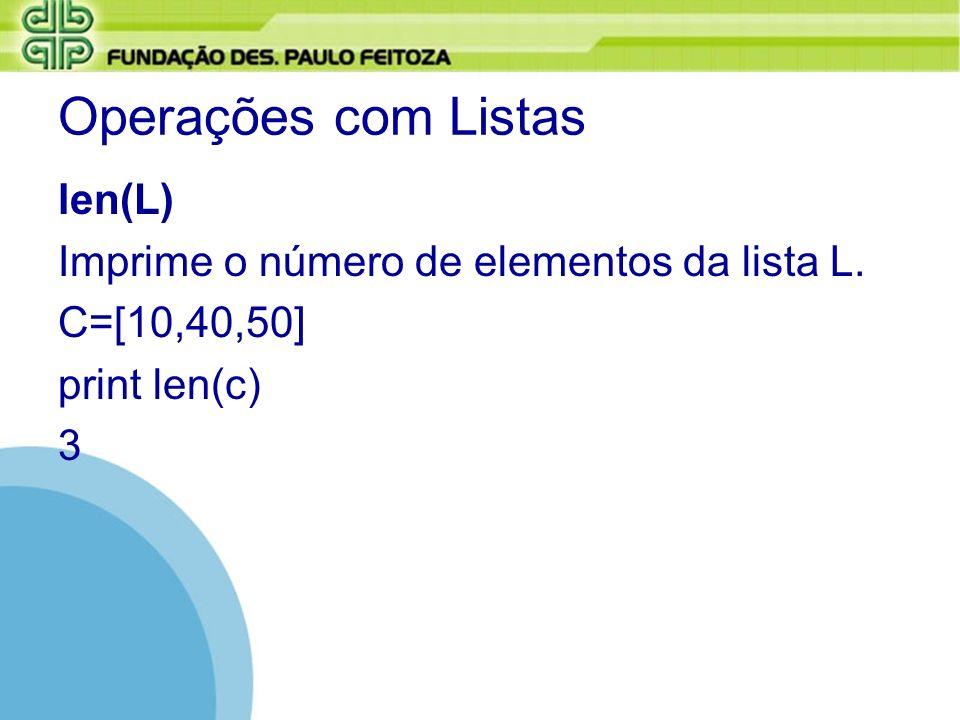 Operações com Listas len(L) Imprime o número de elementos da lista L.