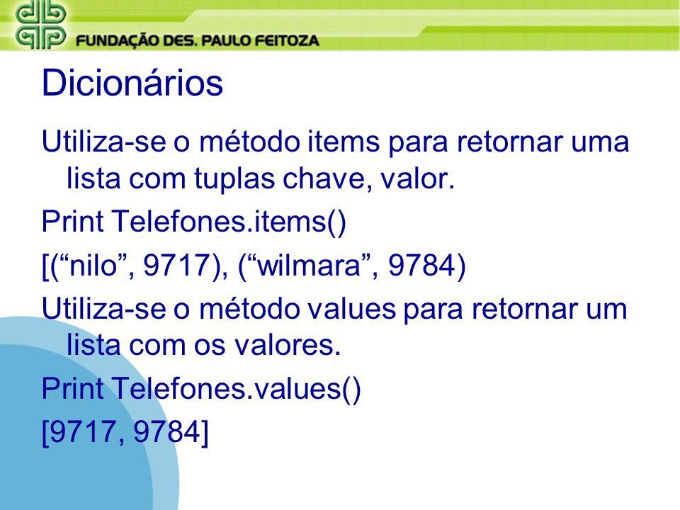 DicionáriosUtiliza-se o método items para retornar uma lista com tuplas chave, valor. Print Telefones.items()