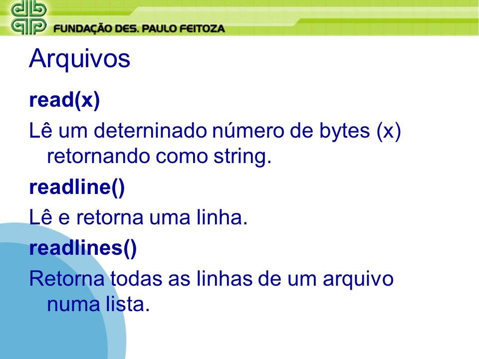 Arquivos read(x) Lê um deterninado número de bytes (x) retornando como string. readline() Lê e retorna uma linha.