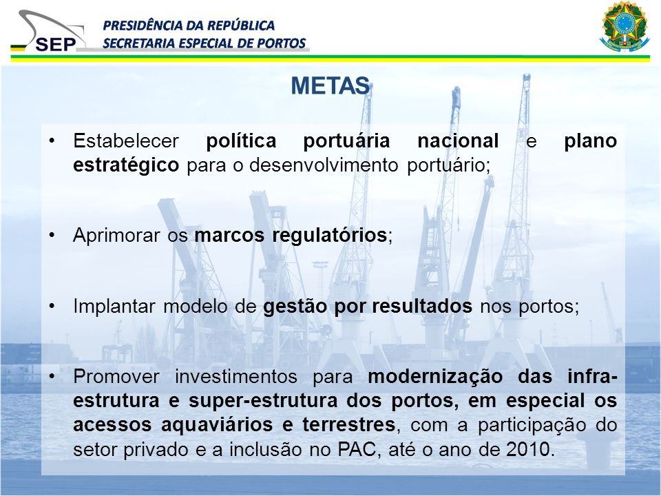 METAS Estabelecer política portuária nacional e plano estratégico para o desenvolvimento portuário;