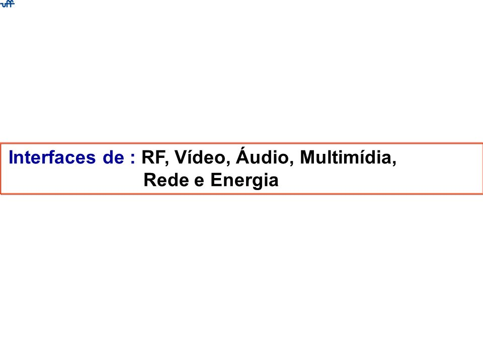 Interfaces de : RF, Vídeo, Áudio, Multimídia,
