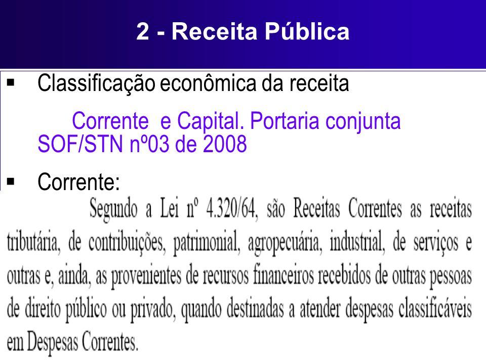 2 - Receita Pública Classificação econômica da receita. Corrente e Capital. Portaria conjunta SOF/STN nº03 de 2008.