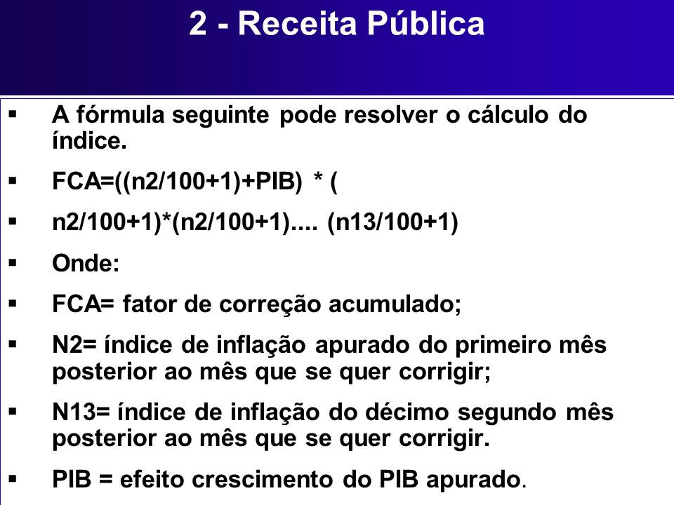 2 - Receita Pública A fórmula seguinte pode resolver o cálculo do índice. FCA=((n2/100+1)+PIB) * (