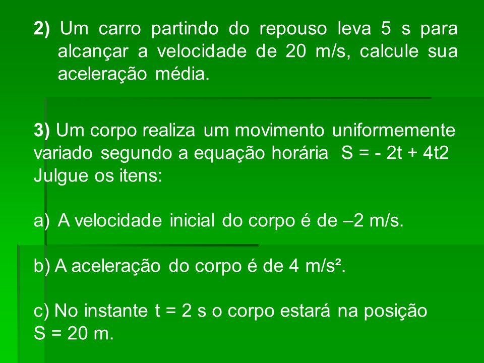 2) Um carro partindo do repouso leva 5 s para alcançar a velocidade de 20 m/s, calcule sua aceleração média.