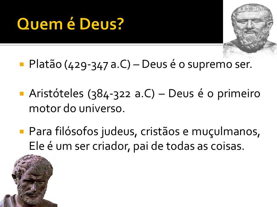 Quem é Deus Platão (429-347 a.C) – Deus é o supremo ser.