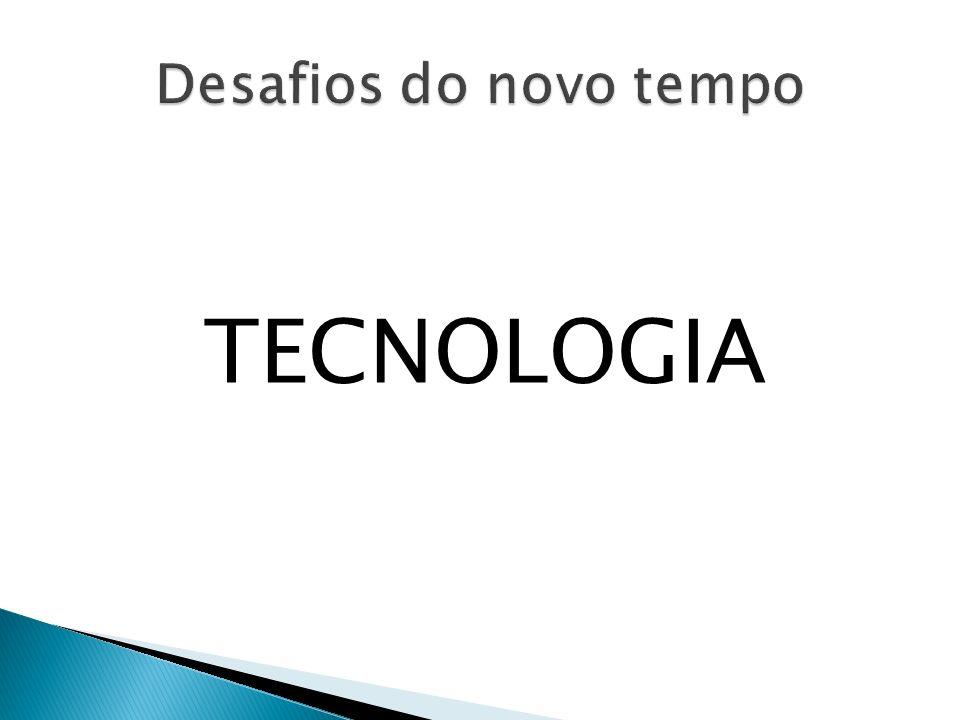 Desafios do novo tempo TECNOLOGIA