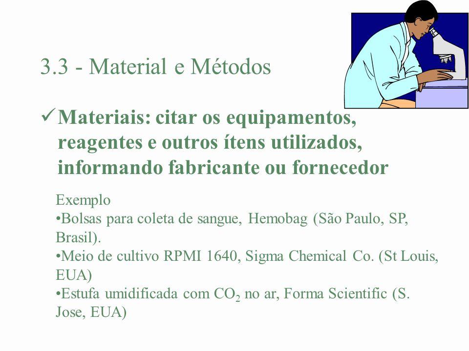 3.3 - Material e Métodos Materiais: citar os equipamentos, reagentes e outros ítens utilizados, informando fabricante ou fornecedor.