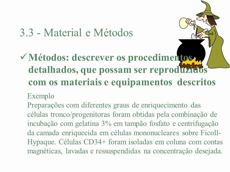 3.3 - Material e Métodos Métodos: descrever os procedimentos detalhados, que possam ser reproduzidos com os materiais e equipamentos descritos.