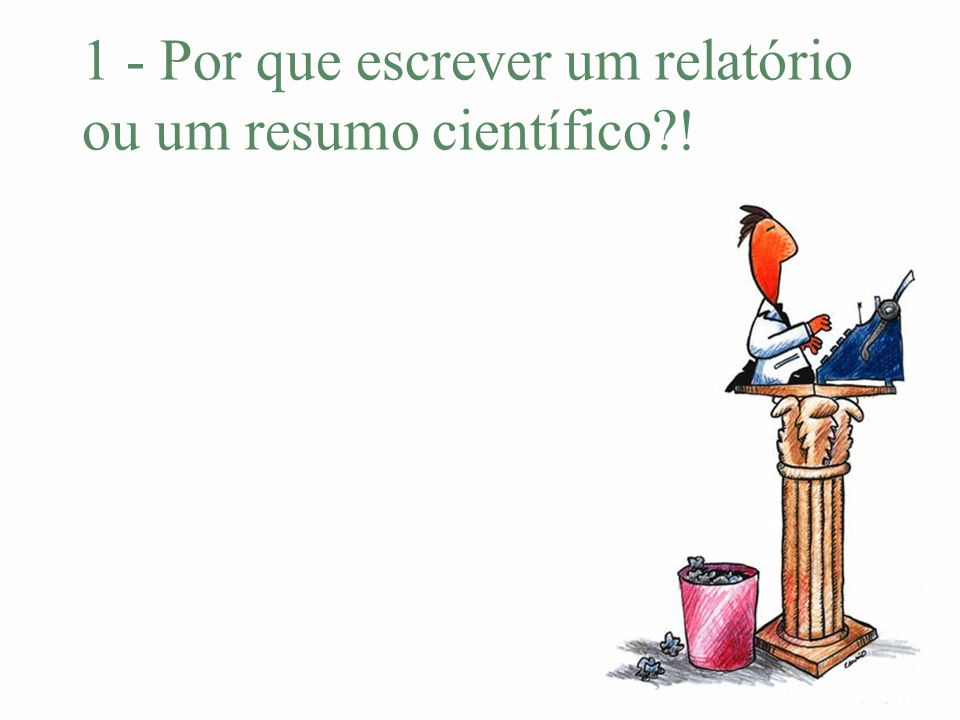 1 - Por que escrever um relatório ou um resumo científico !