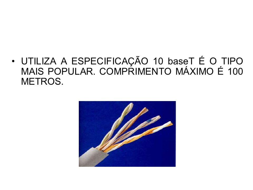 UTILIZA A ESPECIFICAÇÃO 10 baseT É O TIPO MAIS POPULAR