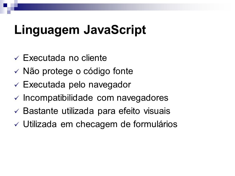 Linguagem JavaScript Executada no cliente Não protege o código fonte