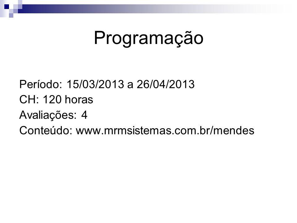 Programação Período: 15/03/2013 a 26/04/2013 CH: 120 horas