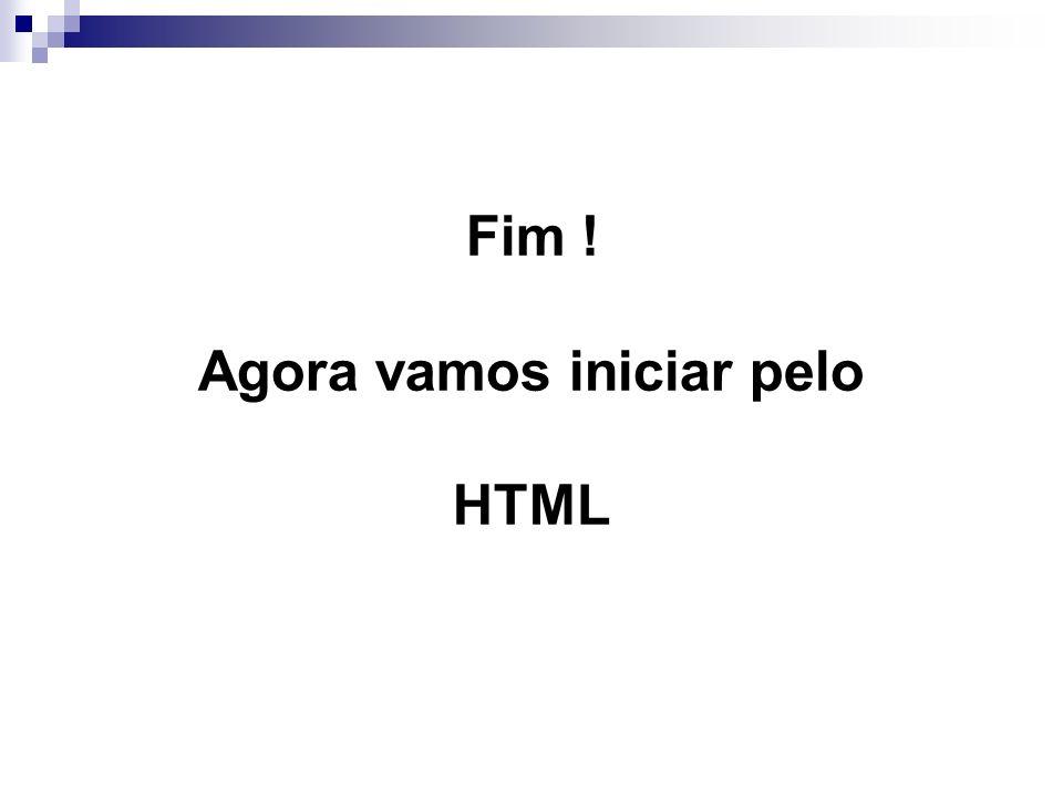 Fim ! Agora vamos iniciar pelo HTML