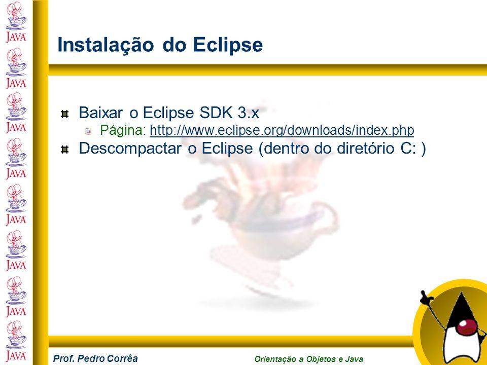 Instalação do Eclipse Baixar o Eclipse SDK 3.x