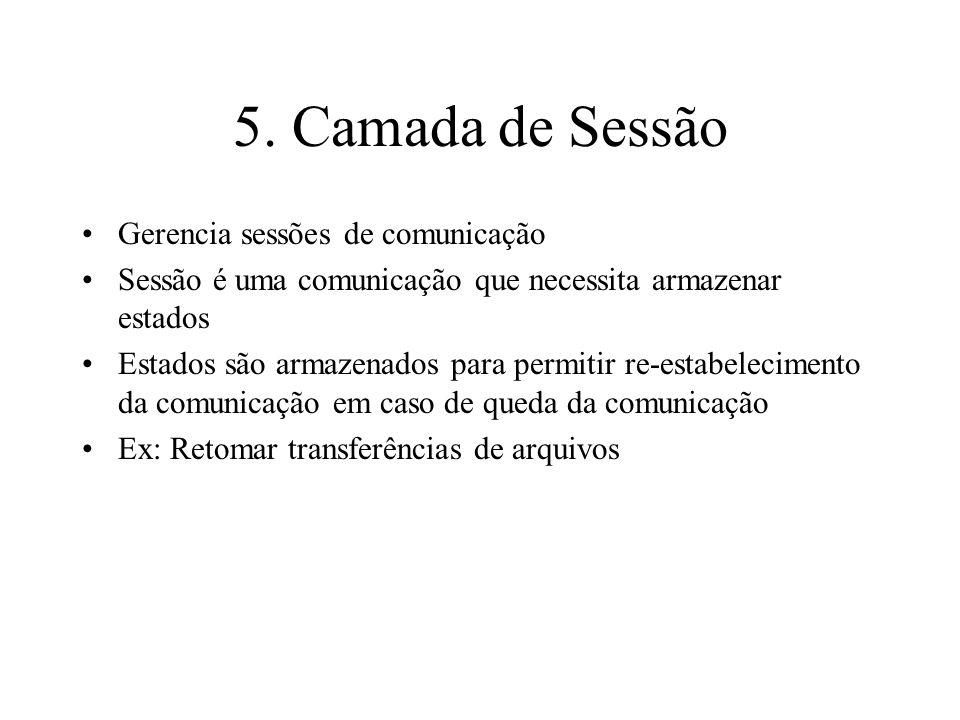 5. Camada de Sessão Gerencia sessões de comunicação