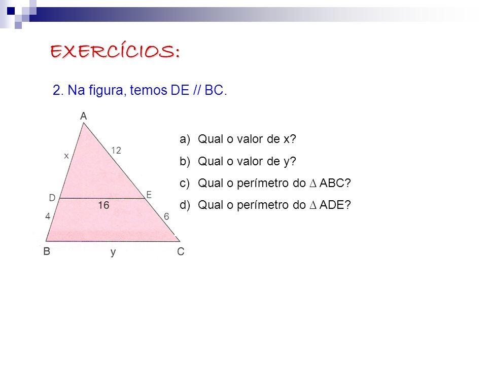 EXERCÍCIOS: 2. Na figura, temos DE // BC. Qual o valor de x