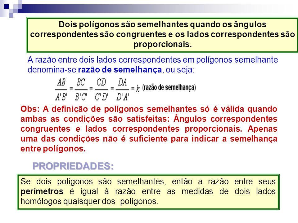 Dois polígonos são semelhantes quando os ângulos correspondentes são congruentes e os lados correspondentes são proporcionais.