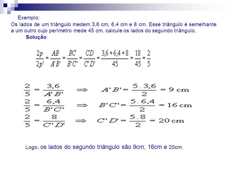 Logo, os lados do segundo triângulo são 9cm, 16cm e 20cm.