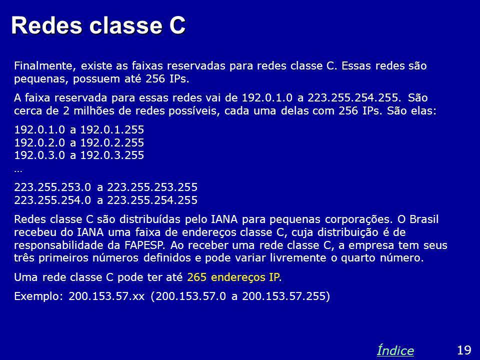 Redes classe C Finalmente, existe as faixas reservadas para redes classe C. Essas redes são pequenas, possuem até 256 IPs.