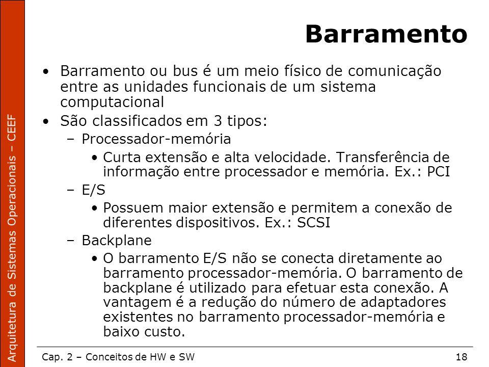 Barramento Barramento ou bus é um meio físico de comunicação entre as unidades funcionais de um sistema computacional.