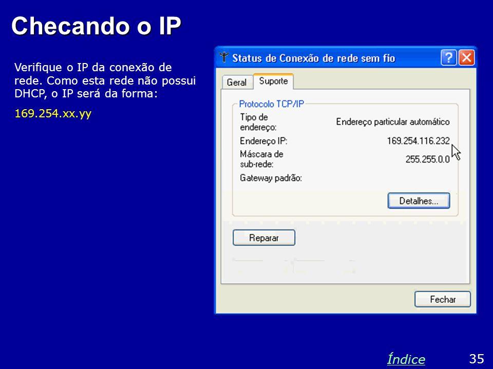 Checando o IP Verifique o IP da conexão de rede. Como esta rede não possui DHCP, o IP será da forma: