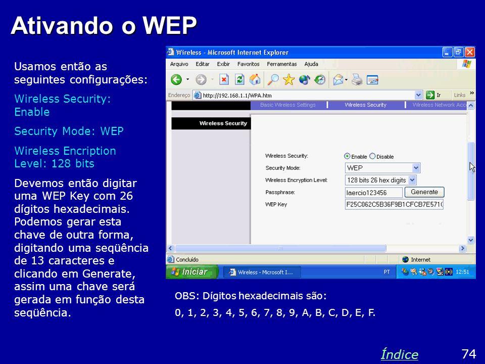 Ativando o WEP Índice 74 Usamos então as seguintes configurações: