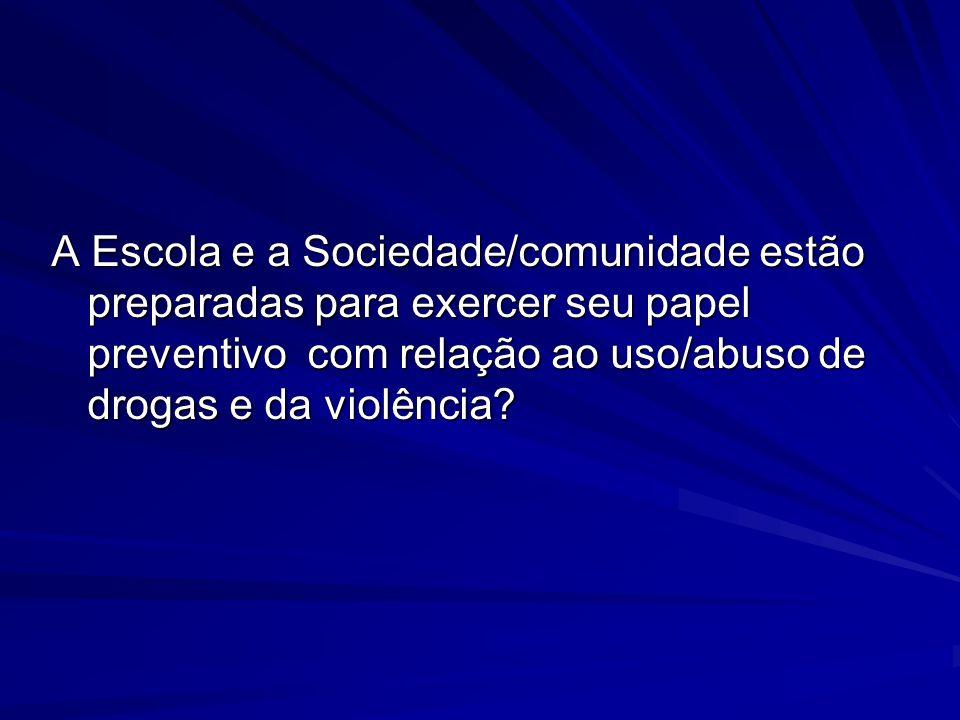 A Escola e a Sociedade/comunidade estão preparadas para exercer seu papel preventivo com relação ao uso/abuso de drogas e da violência