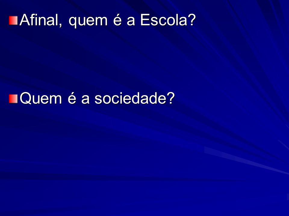 Afinal, quem é a Escola Quem é a sociedade