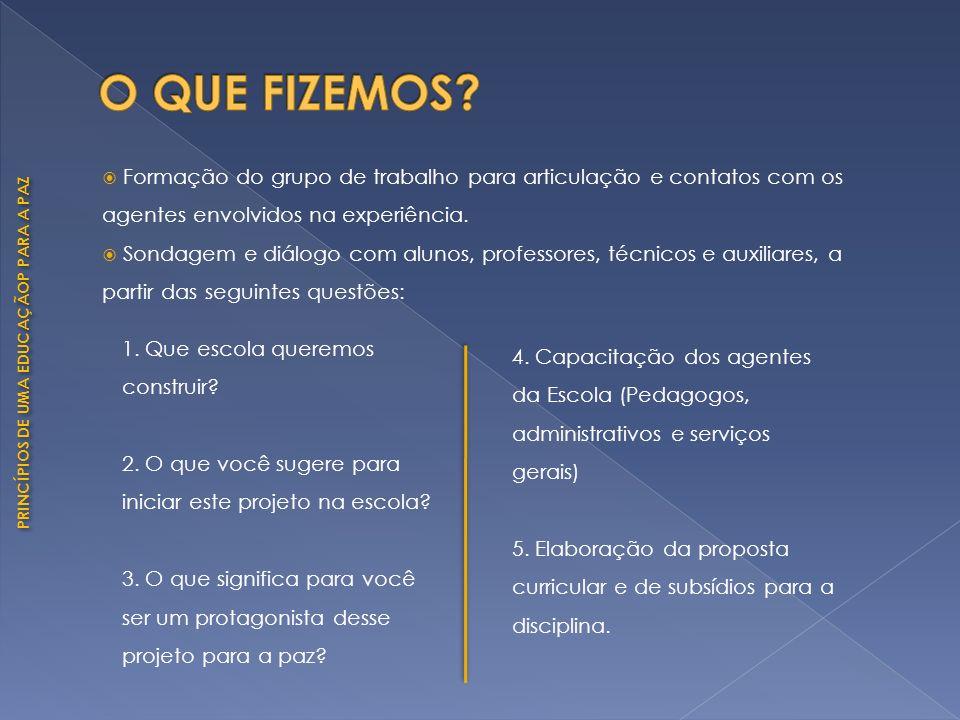 O QUE FIZEMOS Formação do grupo de trabalho para articulação e contatos com os agentes envolvidos na experiência.