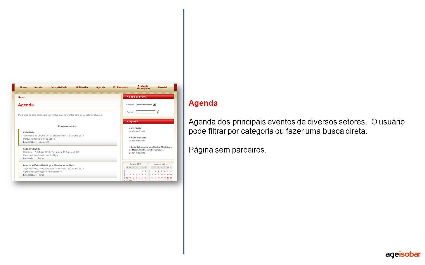 Agenda Agenda dos principais eventos de diversos setores. O usuário pode filtrar por categoria ou fazer uma busca direta.