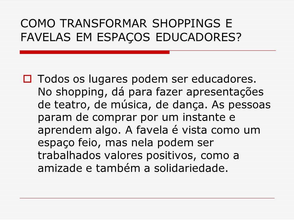 COMO TRANSFORMAR SHOPPINGS E FAVELAS EM ESPAÇOS EDUCADORES