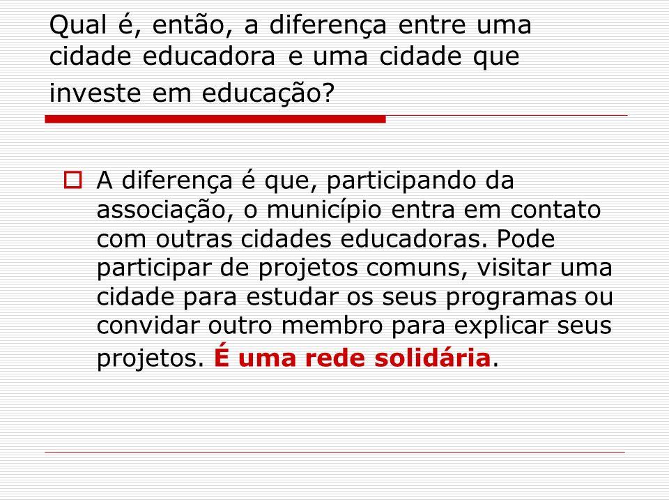 Qual é, então, a diferença entre uma cidade educadora e uma cidade que investe em educação