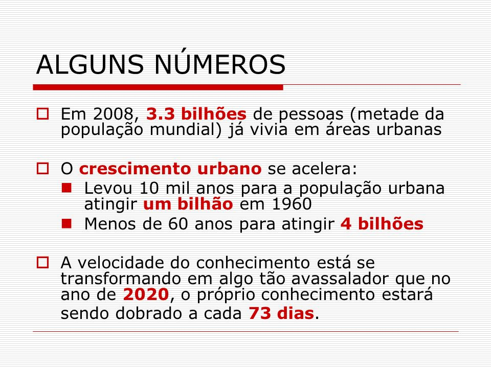 ALGUNS NÚMEROS Em 2008, 3.3 bilhões de pessoas (metade da população mundial) já vivia em áreas urbanas.
