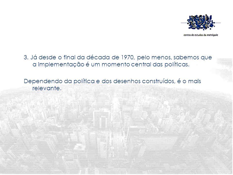 3. Já desde o final da década de 1970, pelo menos, sabemos que a implementação é um momento central das políticas.