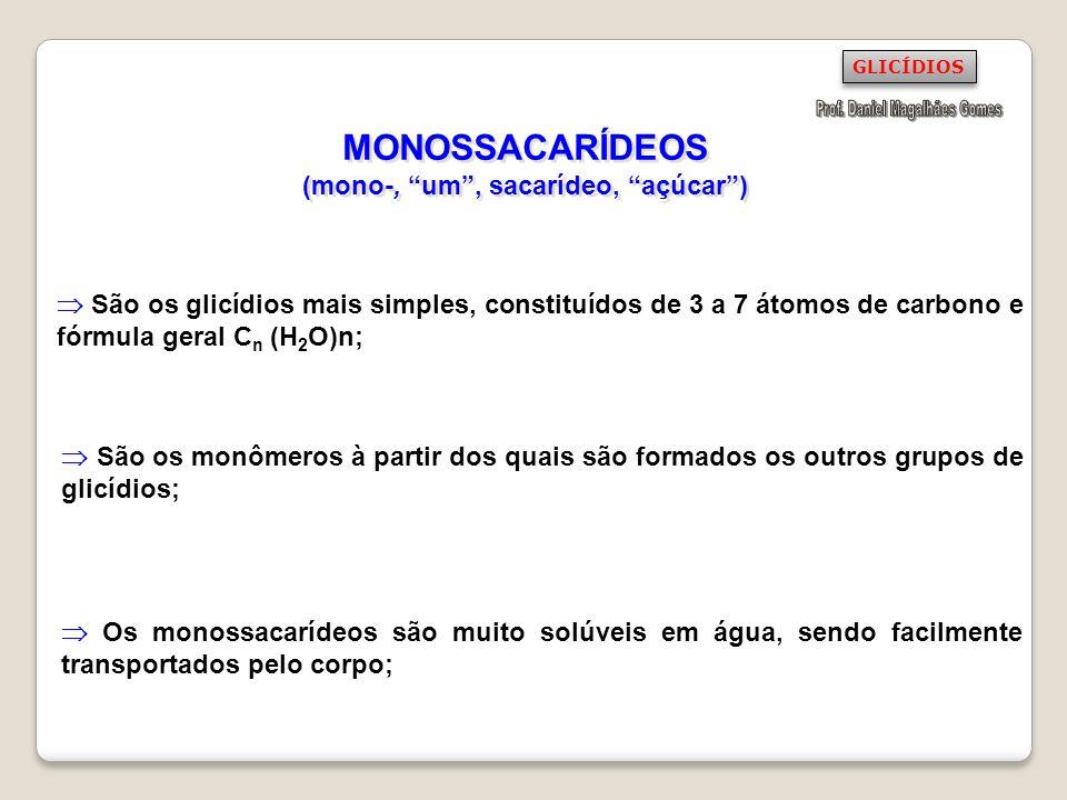 MONOSSACARÍDEOS (mono-, um , sacarídeo, açúcar )