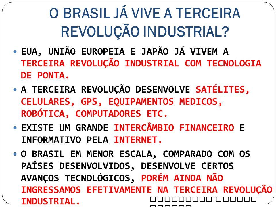 O BRASIL JÁ VIVE A TERCEIRA REVOLUÇÃO INDUSTRIAL
