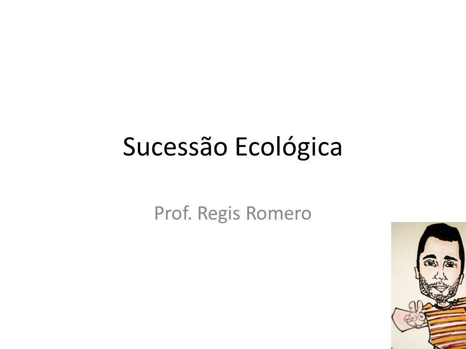 Sucessão Ecológica Prof. Regis Romero