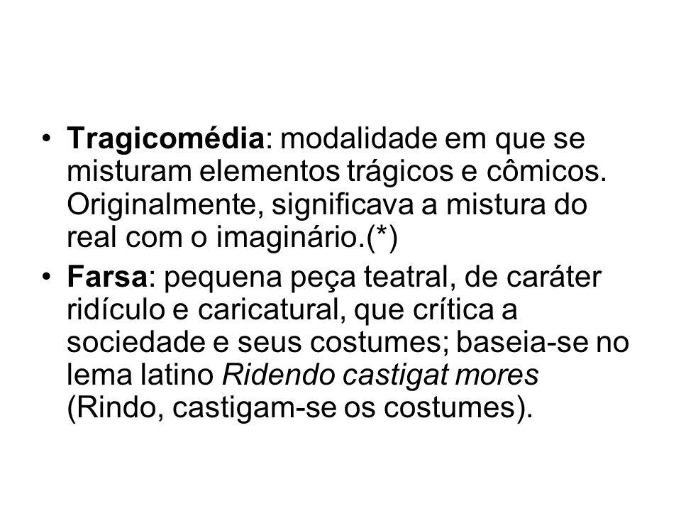 Tragicomédia: modalidade em que se misturam elementos trágicos e cômicos. Originalmente, significava a mistura do real com o imaginário.(*)