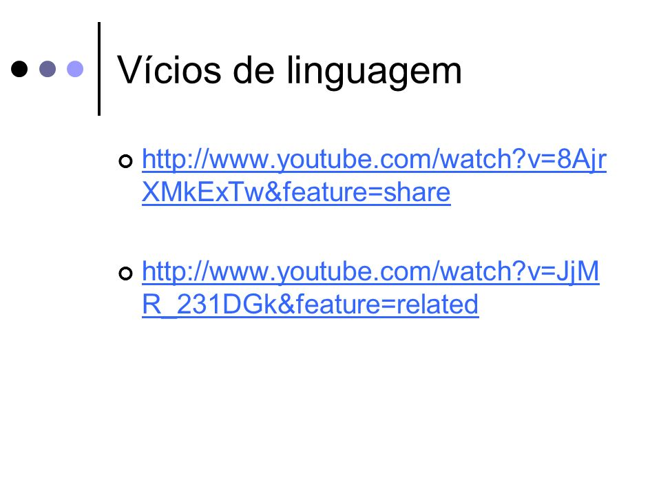 Vícios de linguagem http://www.youtube.com/watch v=8AjrXMkExTw&feature=share.