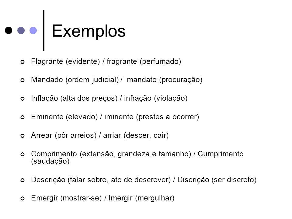 Exemplos Flagrante (evidente) / fragrante (perfumado)