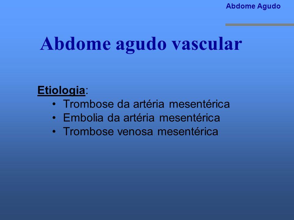 Abdome agudo vascular Etiologia: Trombose da artéria mesentérica